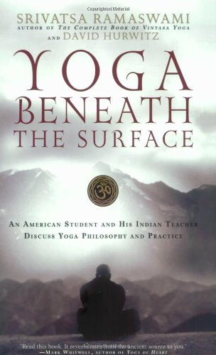 Yoga Beneath the Surface An American Student and His Indian Teacher Discuss Yoga Philosophy and Practice  2006 9781569242940 Front Cover