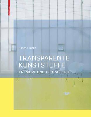 Transparente Kunststoffe Technologie und Entwurf  2008 9783764382940 Front Cover