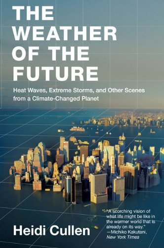 Weather of the Future Heat Waves, Extreme Storms, and Other Scenes from a Climate-Changed Planet N/A edition cover