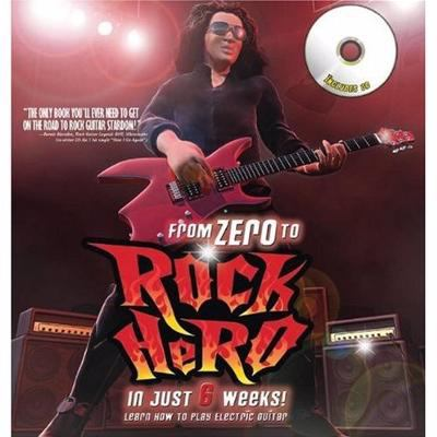 From Zero to Rock Hero in Six Weeks The Crash Course That Teaches You How to Play the Guitar N/A 9780061809941 Front Cover