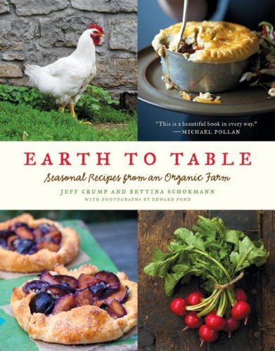 Earth to Table Seasonal Recipes from an Organic Farm  2009 9780061825941 Front Cover
