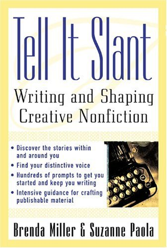 Tell It Slant Writing and Shaping Creative Nonfiction  2005 9780071444941 Front Cover