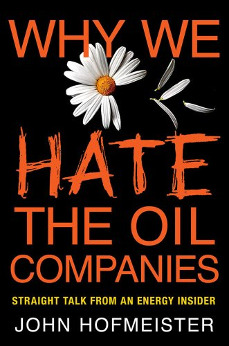 Why We Hate the Oil Companies Straight Talk from an Energy Insider  2011 edition cover