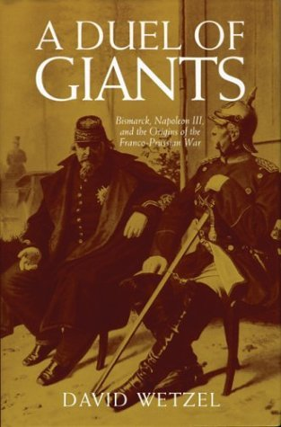 Duel of Giants Bismarck, Napoleon III, and the Origins of the Franco-Prussian War  2003 9780299174941 Front Cover