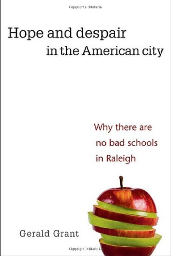 Hope and Despair in the American City Why There Are No Bad Schools in Raleigh  2011 edition cover