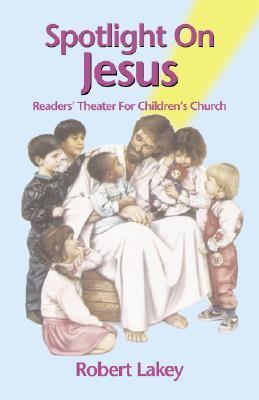 Spotlight on Jesus Readers' Theater for Children's Church N/A 9780788023941 Front Cover
