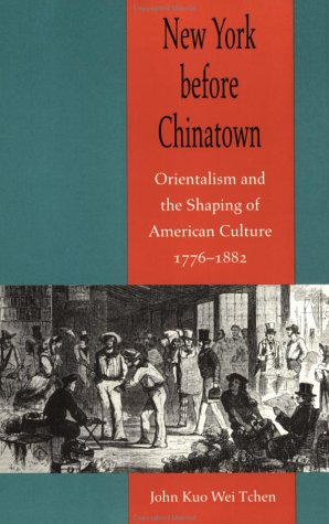 New York Before Chinatown Orientalism and the Shaping of American Culture, 1776-1882  2001 edition cover