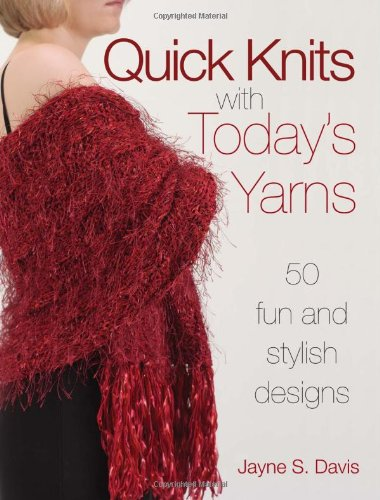 Quick Knits with Today's Yarns 50 Fun and Stylish Designs 3rd 2005 9780873499941 Front Cover