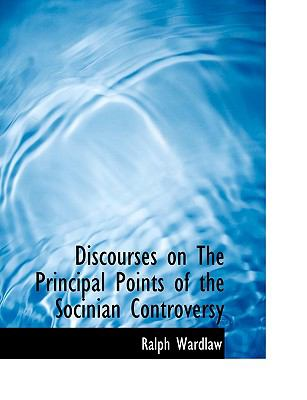 Discourses on the Principal Points of the Socinian Controversy N/A 9781113604941 Front Cover
