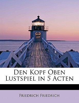 Den Kopf Oben Lustspiel in 5 Acten N/A 9781113985941 Front Cover