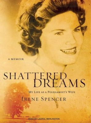 Shattered Dreams: My Life As a Polygamist's Wife  2007 9781400155941 Front Cover