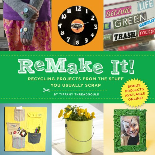 ReMake It! Recycling Projects from the Stuff You Usually Scrap  2011 9781402771941 Front Cover