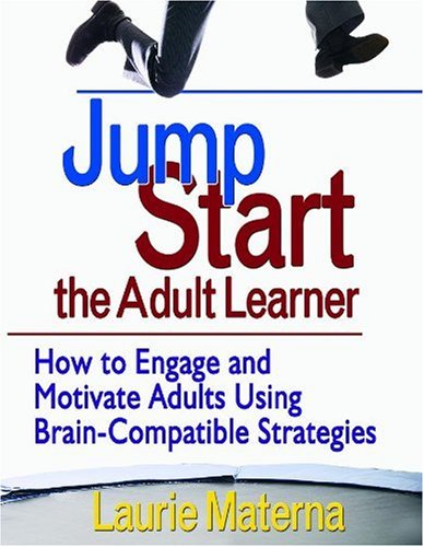 Jump-Start the Adult Learner How to Engage and Motivate Adults Using Brain-Compatible Strategies  2007 edition cover
