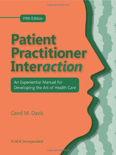 Patient Practitioner Interaction An Experiential Manual for Developing the Art of Health Care 5th 2011 edition cover