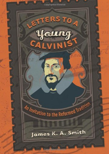 Letters to a Young Calvinist An Invitation to the Reformed Tradition  2010 edition cover