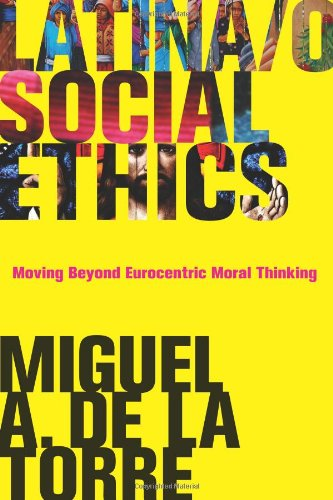 Latina/o Social Ethics Moving Beyond Eurocentric Moral Thinking  2010 edition cover