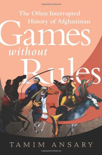 Games Without Rules The Often-Interrupted History of Afghanistan  2012 edition cover