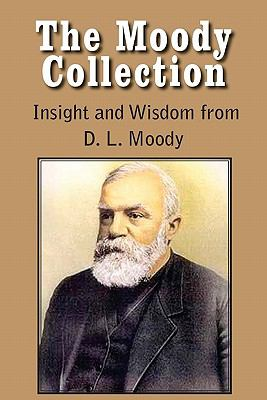Moody Collection, Insight and Wisdom from D L Moody - That Gospel Sermon on the Blessed Hope, Sovereign Grace, Sowing and Reaping, the Way to Go  N/A 9781935785941 Front Cover