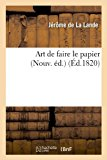 Art de Faire le Papier (Nouv. Ed. ) (Ed. 1820)   0 edition cover