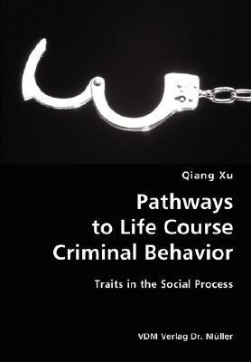 Pathways to Life Course Criminal Behavior- Traits in the Social Process N/A 9783836428941 Front Cover