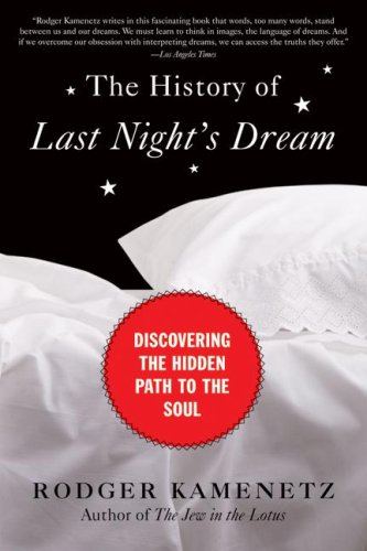 History of Last Night's Dream Discovering the Hidden Path to the Soul  2008 9780061237942 Front Cover