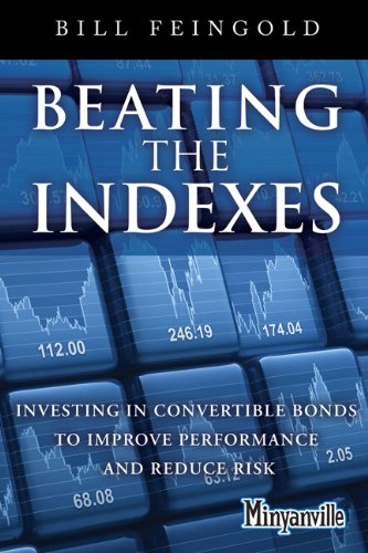 Beating the Indexes Investing in Convertible Bonds to Improve Performance and Reduce Risk  2012 (Revised) 9780132885942 Front Cover
