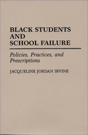 Black Students and School Failure Policies, Practices, and Prescriptions Reprint 9780275940942 Front Cover