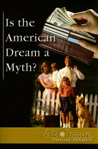 Is the American Dream a Myth?   2006 9780737734942 Front Cover