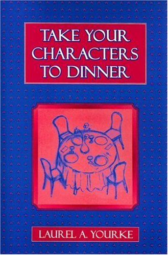 Take Your Characters to Dinner Creating the Illusion of Reality in Fiction - A Creative Writing Course  2000 edition cover