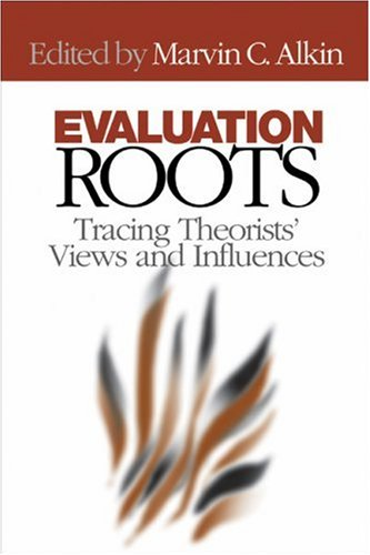 Evaluation Roots Tracing Theorists' Views and Influences  2004 9780761928942 Front Cover