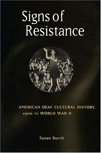 Signs of Resistance American Deaf Cultural History, 1900 to World War II  2004 edition cover