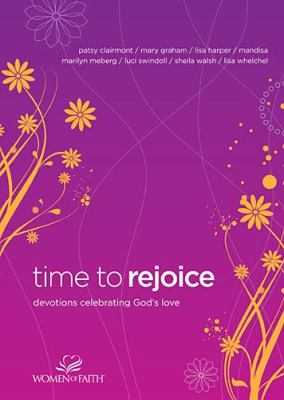 Time to Rejoice Devotions Celebrating God's Love  2011 9781400202942 Front Cover