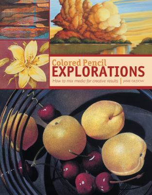 Colored Pencil Explorations How to Mix Media for Creative Results  2012 edition cover