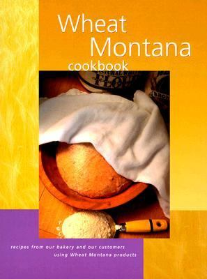 Wheat Montana Cookbook Recipes from Our Bakery and Our Customers Using Wheat Montana Products  1999 9781560449942 Front Cover