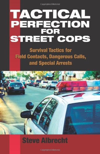 Tactical Perfection for Street Cops Survival Tactics for Field Contacts, Dangerous Calls, and Special Arrests N/A edition cover