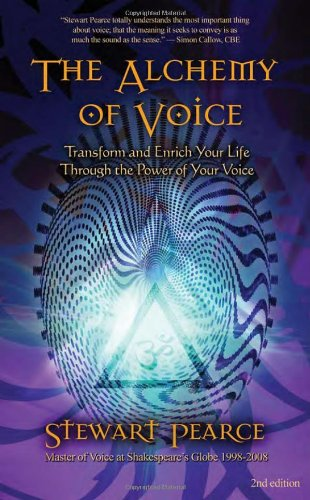 Alchemy of Voice Transform and Enrich Your Life Through the Power of Your Voice 2nd 2010 edition cover