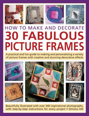 How to Make and Decorate 30 Fabulous Picture Frames   2008 edition cover