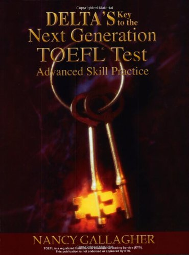 Deltas Key to the Next Generation TOEFL Test Advanced Skill Practice for the IBT N/A edition cover