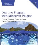 Learn to Program with Minecraft Plugins Create Flaming Cows in Java Using CanaryMod 2nd 2014 9781941222942 Front Cover