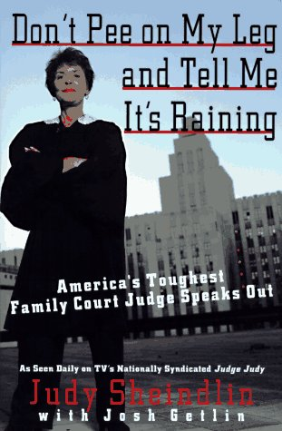 Don't Pee on My Leg and Tell Me It's Raining America's Toughest Family Court Judge Speaks Out  1996 edition cover
