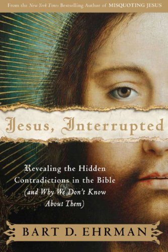 Jesus, Interrupted Revealing the Hidden Contradictions in the Bible (and Why We Don't Know about Them)  2010 9780061173943 Front Cover