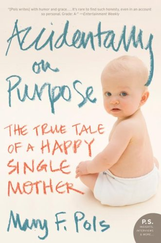 Accidentally on Purpose The True Tale of a Happy Single Mother N/A 9780061256943 Front Cover