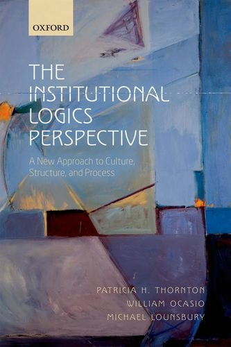 Institutional Logics Perspective A New Approach to Culture, Structure and Process  2012 edition cover