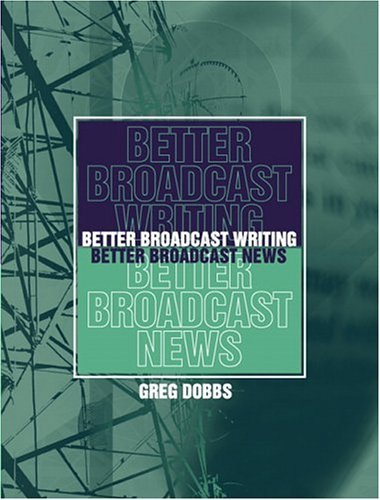 Better Broadcast Writing, Better Broadcast News   2005 9780205359943 Front Cover