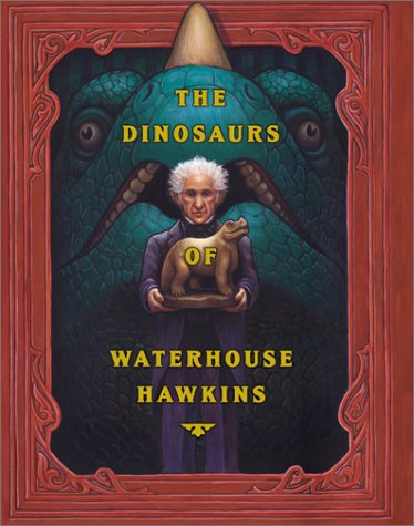 Dinosaurs of Waterhouse Hawkins An Illuminating History of Mr. Warehouse Hawkins, Artist and Lecturer  2001 edition cover