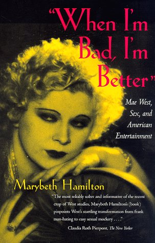 When I'm Bad, I'm Better Mae West, Sex and American Entertainment  N/A edition cover