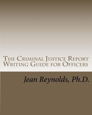 Criminal Justice Report Writing Guide for Officers  N/A edition cover