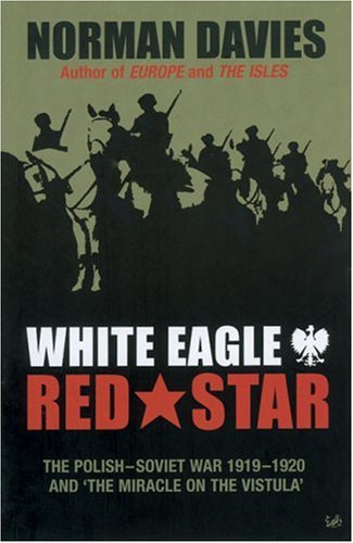 White Eagle, Red Star The Polish-Soviet War, 1919-20 - And the Miracle on the Vistula  2003 edition cover