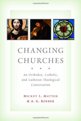 Changing Churches An Orthodox, Catholic, and Lutheran Theological Conversation  2012 edition cover