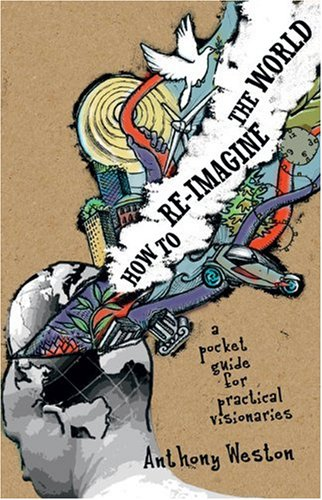 How to Re-Imagine the World A Pocket Guide for Practical Visionaries N/A edition cover